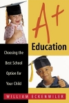 A+ Education: Choosing the Best School for Your Child (paperback)